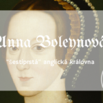 "Významné osobnosti v knihách #1 Anna Boleynová – ""šestiprstá"" anglická královna"