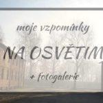 Moje vzpomínky na Osvětim + Fotogalerie